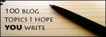 100 blog topics I want YOU to write